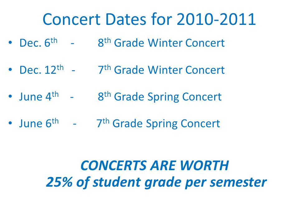 Concert Dates for 2010-2011 Dec. 6 th -8 th Grade Winter Concert Dec.
