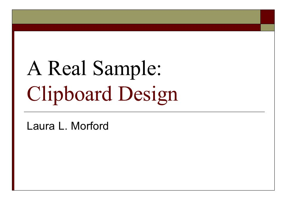 A Real Sample: Clipboard Design Laura L. Morford