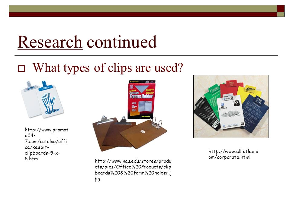 Research continued What types of clips are used.