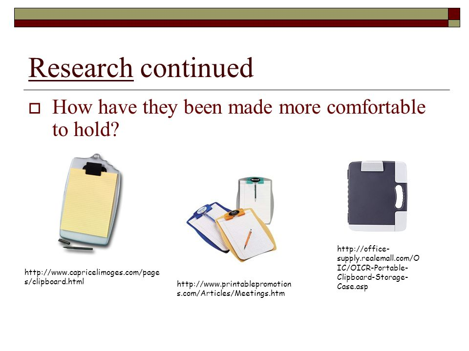 Research continued How have they been made more comfortable to hold.