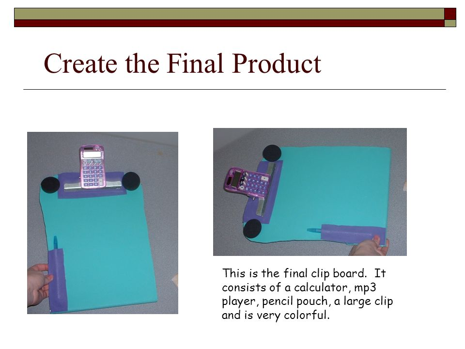 Create the Final Product This is the final clip board.