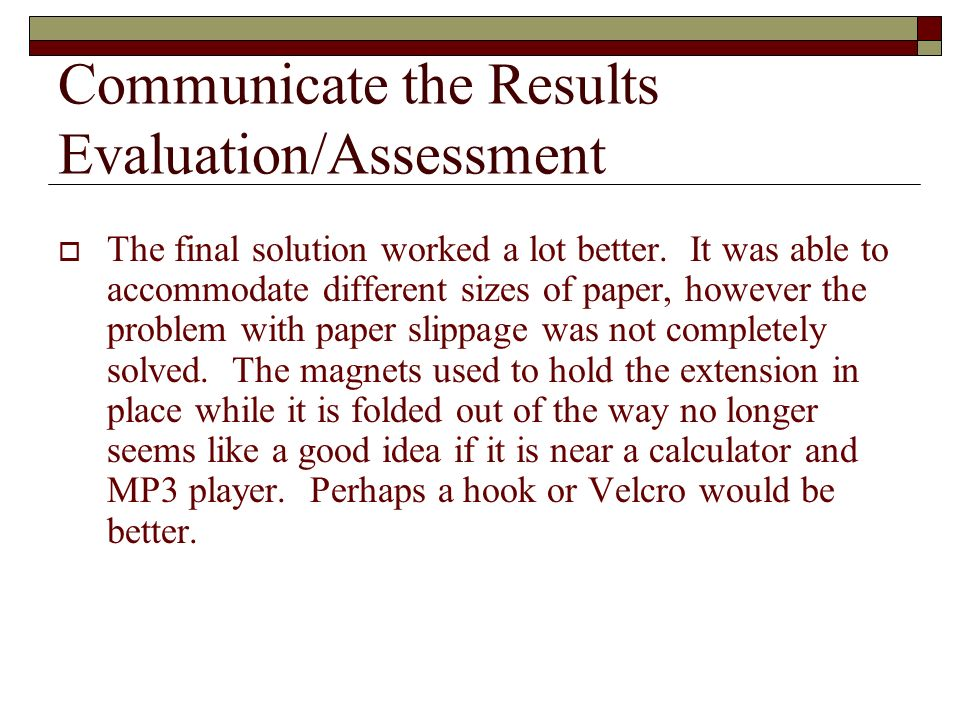 Communicate the Results Evaluation/Assessment The final solution worked a lot better.