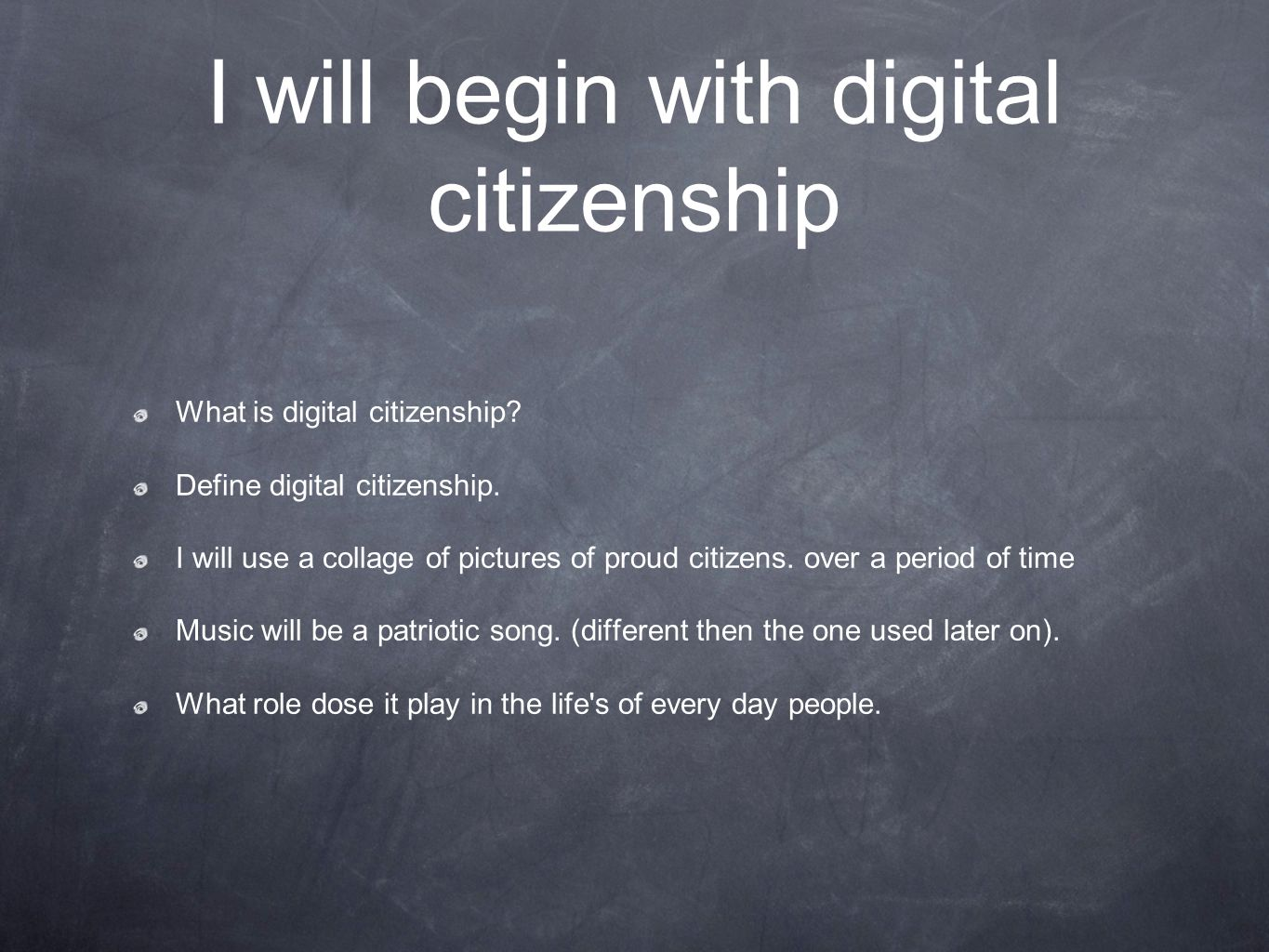 I will begin with digital citizenship What is digital citizenship.