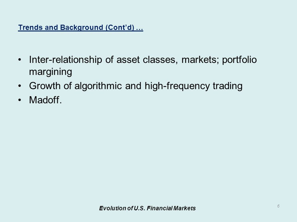 Inter-relationship of asset classes, markets; portfolio margining Growth of algorithmic and high-frequency trading Madoff.