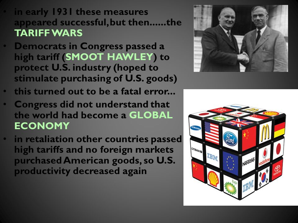 in early 1931 these measures appeared successful, but then......the TARIFF WARS Democrats in Congress passed a high tariff (SMOOT HAWLEY) to protect U.S.