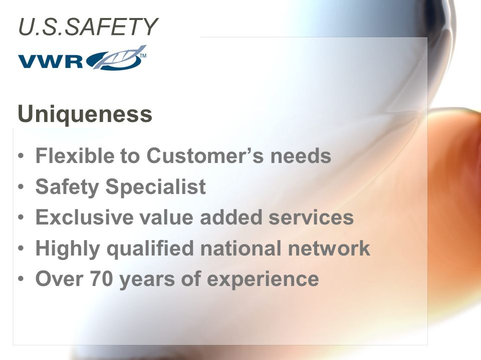 U.S.SAFETY Flexible to Customers needs Safety Specialist Exclusive value added services Highly qualified national network Over 70 years of experience Uniqueness