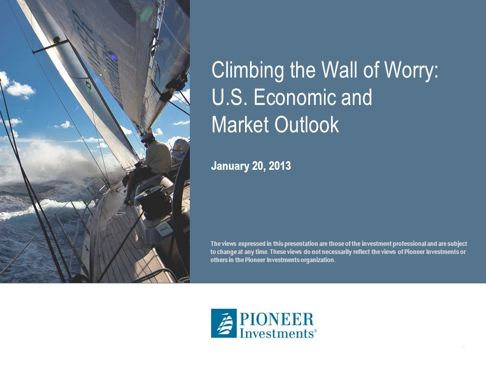 Climbing the Wall of Worry: U.S. Economic and Market Outlook.