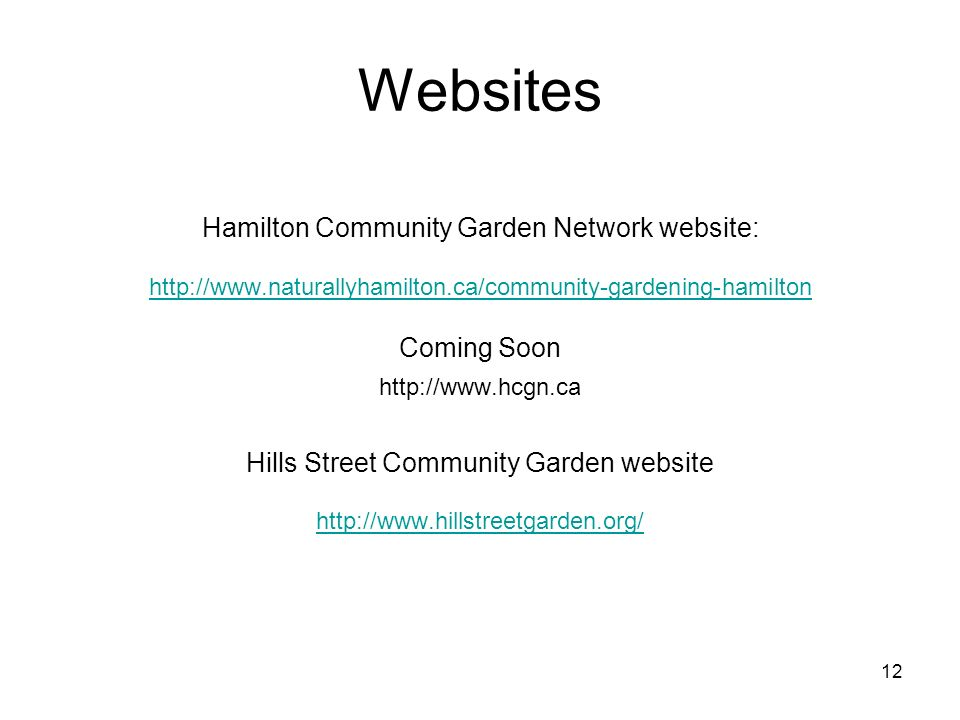 12 Websites Hamilton Community Garden Network website:   Coming Soon   Hills Street Community Garden website