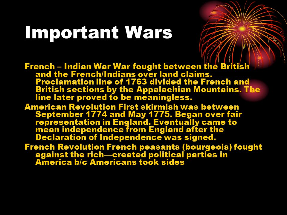 Important Wars French – Indian War War fought between the British and the French/Indians over land claims.