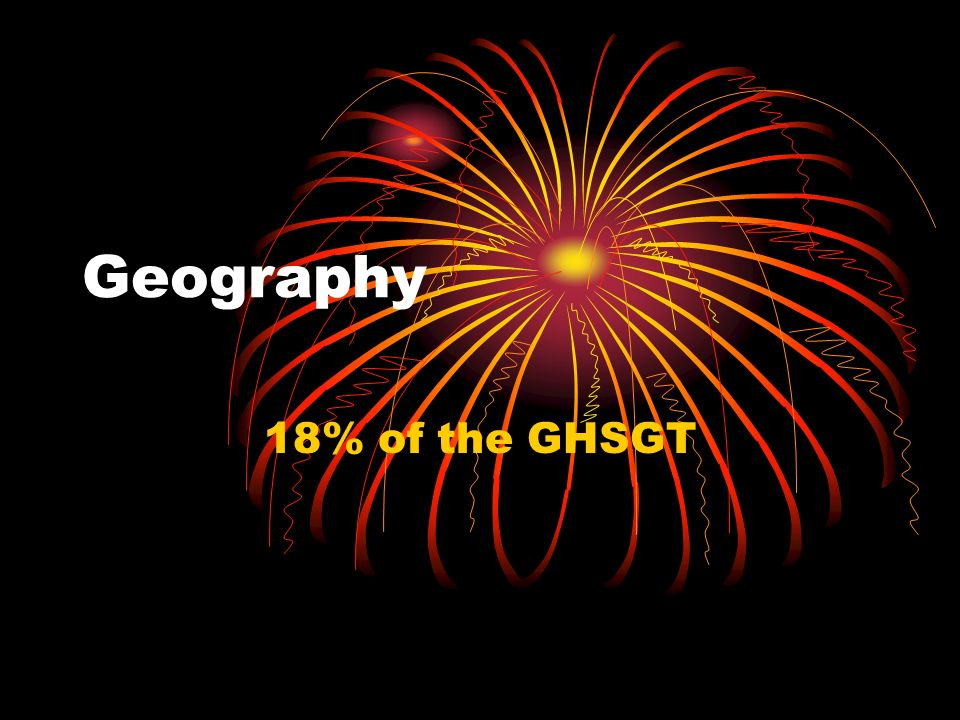 Geography 18% of the GHSGT