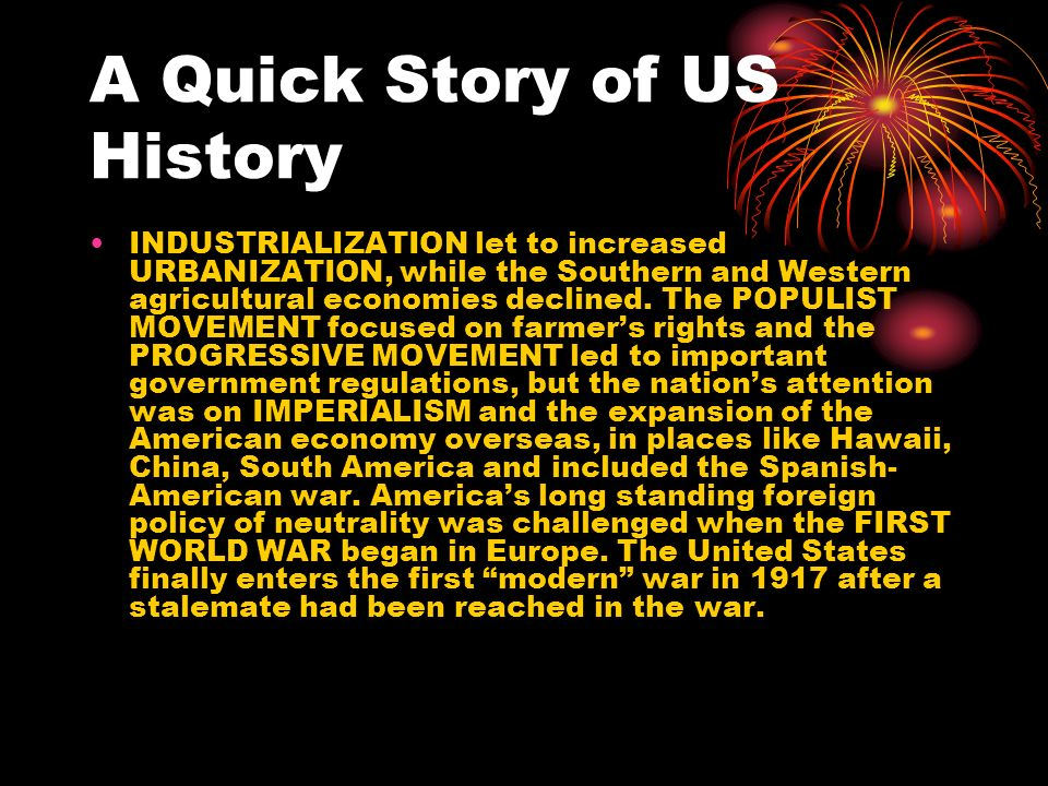A Quick Story of US History INDUSTRIALIZATION let to increased URBANIZATION, while the Southern and Western agricultural economies declined.