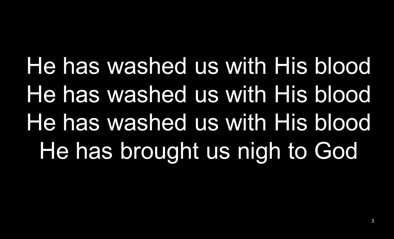 3 He has washed us with His blood He has brought us nigh to God
