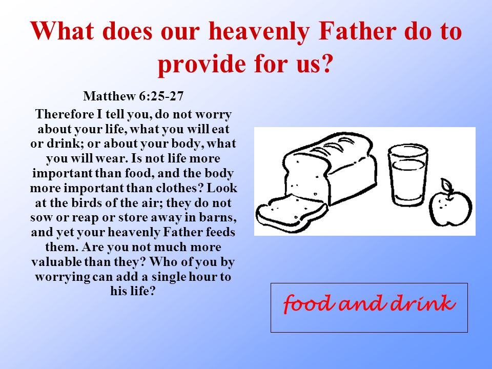 What does our heavenly Father do to provide for us.