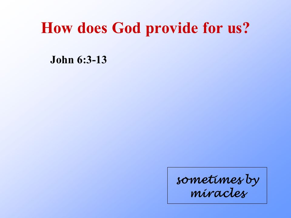 How does God provide for us John 6:3-13 sometimes by miracles