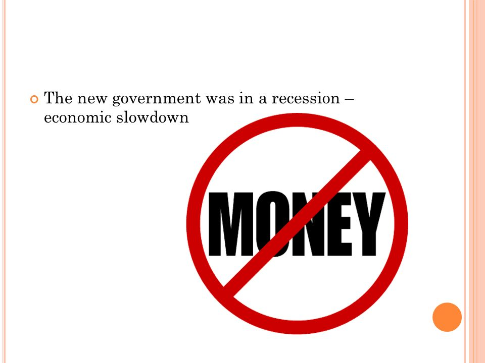 The new government was in a recession – economic slowdown