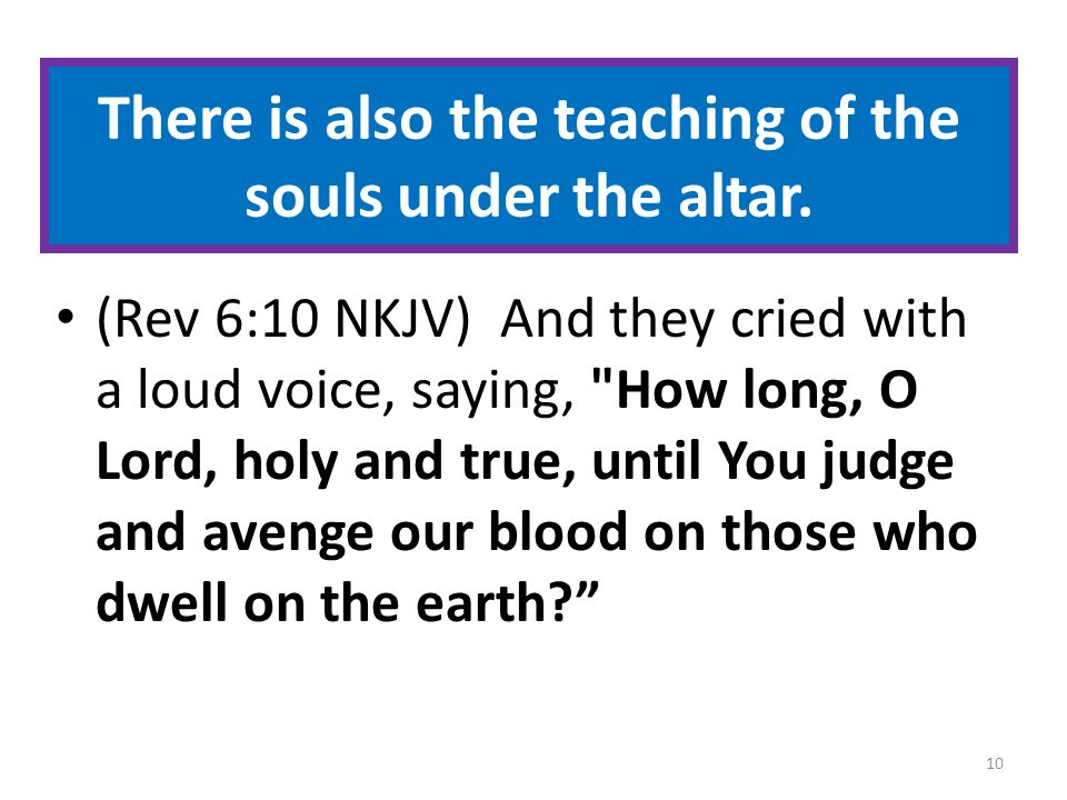 There is also the teaching of the souls under the altar.