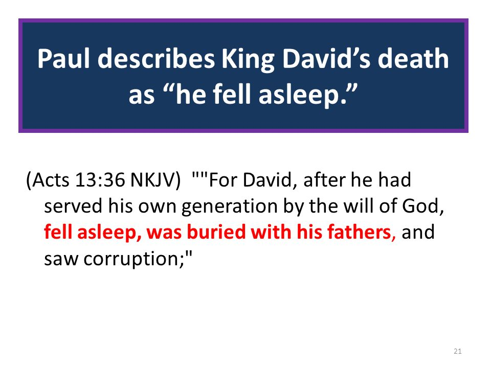 Paul describes King Davids death as he fell asleep.