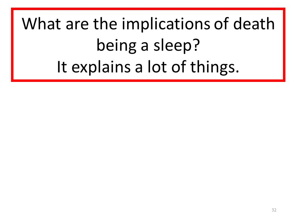 What are the implications of death being a sleep It explains a lot of things. 32