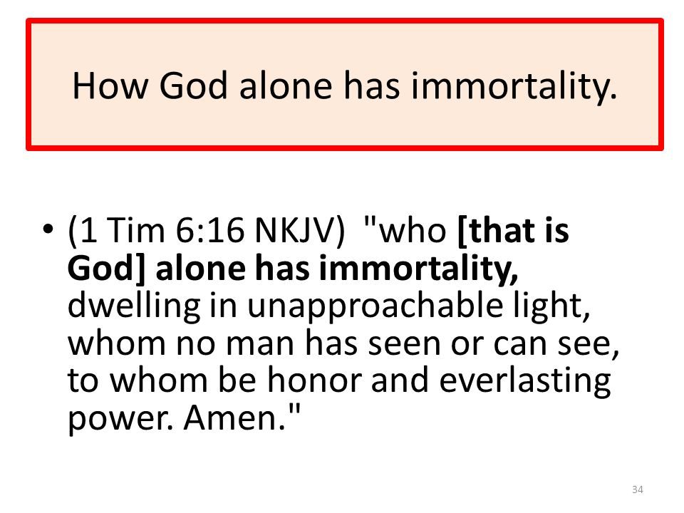 How God alone has immortality.