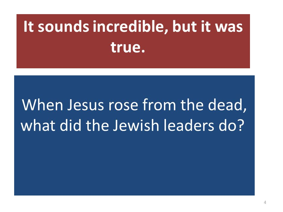 When Jesus rose from the dead, what did the Jewish leaders do.