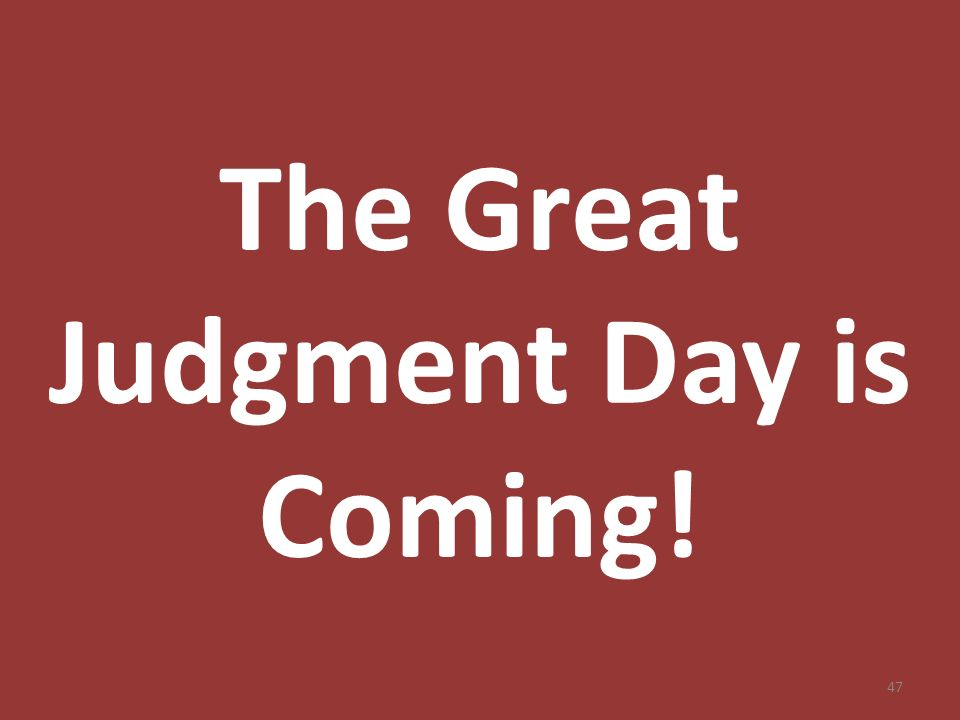 The Great Judgment Day is Coming! 47