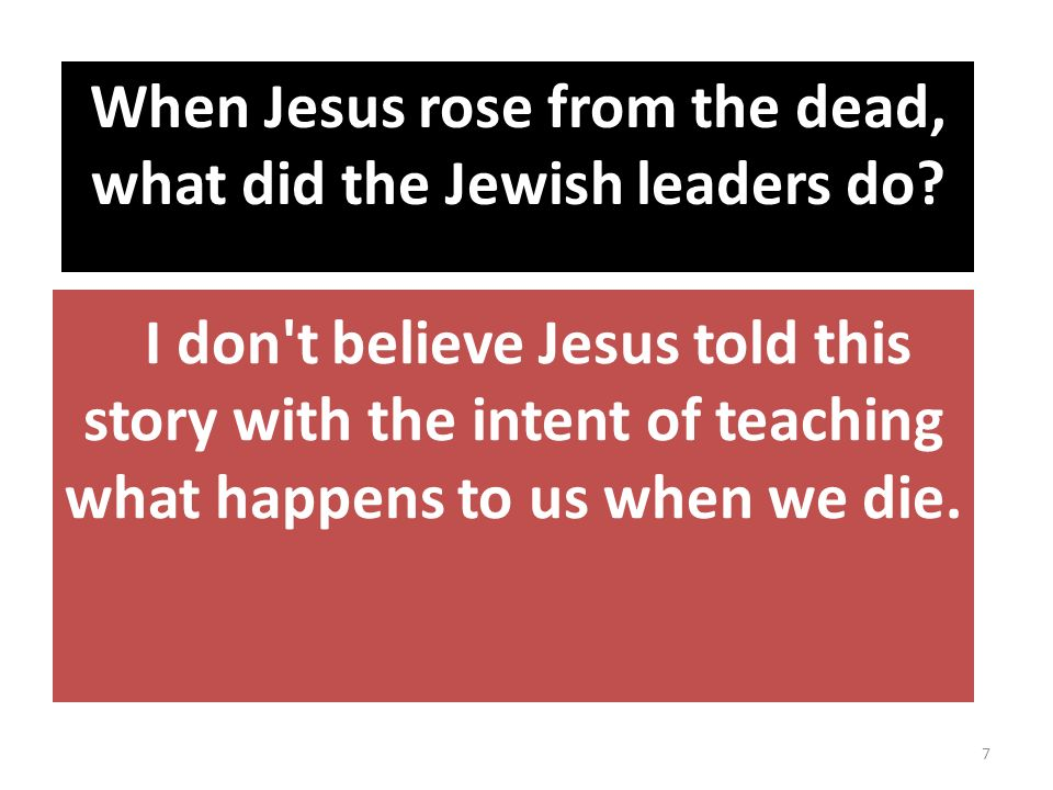 I don t believe Jesus told this story with the intent of teaching what happens to us when we die.