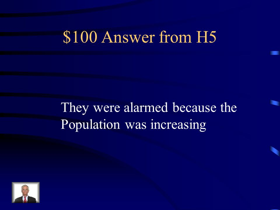 $100 Question from H5 Make true: In the early 1900s, Nativists were alarmed because Our population was declining