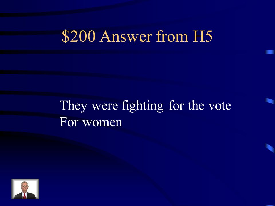 $200 Question from H5 Make true: The temperance union Was against women voting.