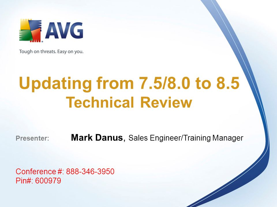 Updating from 7.5/8.0 to 8.5 Technical Review Presenter: Mark Danus, Sales Engineer/Training Manager Conference #: Pin#: