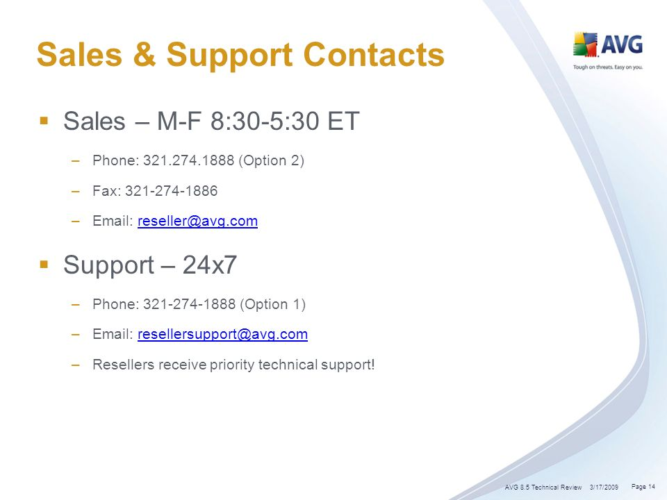 Sales & Support Contacts Sales – M-F 8:30-5:30 ET –Phone: (Option 2) –Fax: –  Support – 24x7 –Phone: (Option 1) –  –Resellers receive priority technical support.