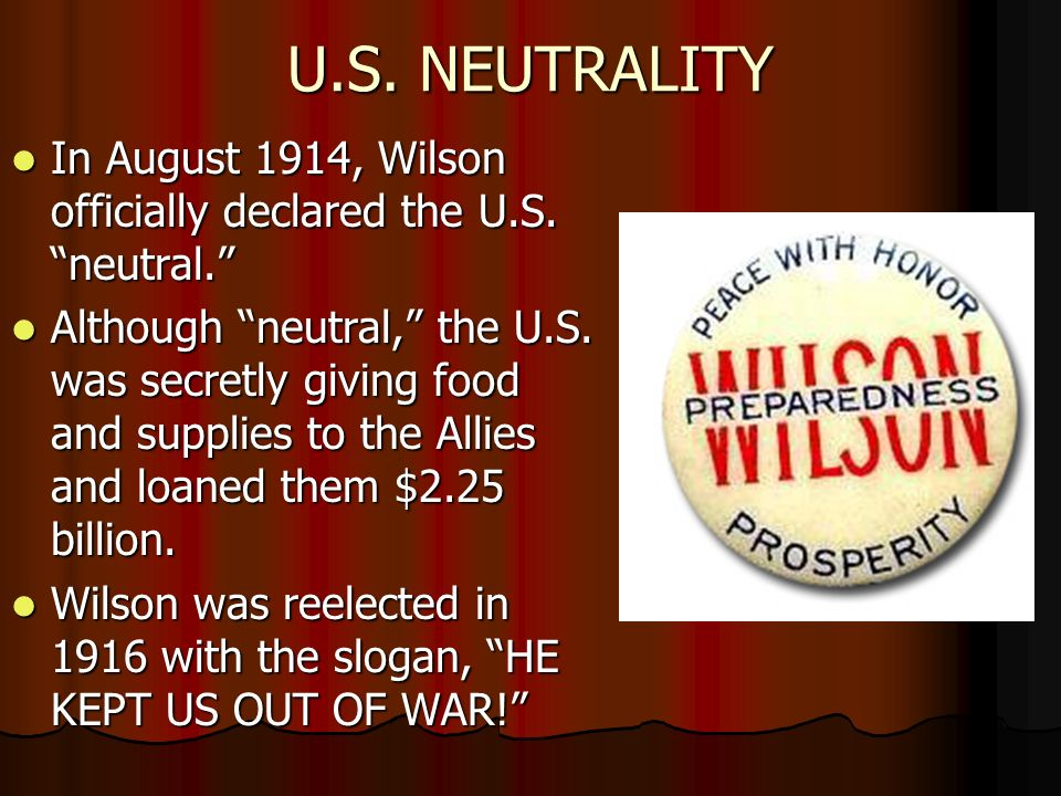 U.S. NEUTRALITY In August 1914, Wilson officially declared the U.S.
