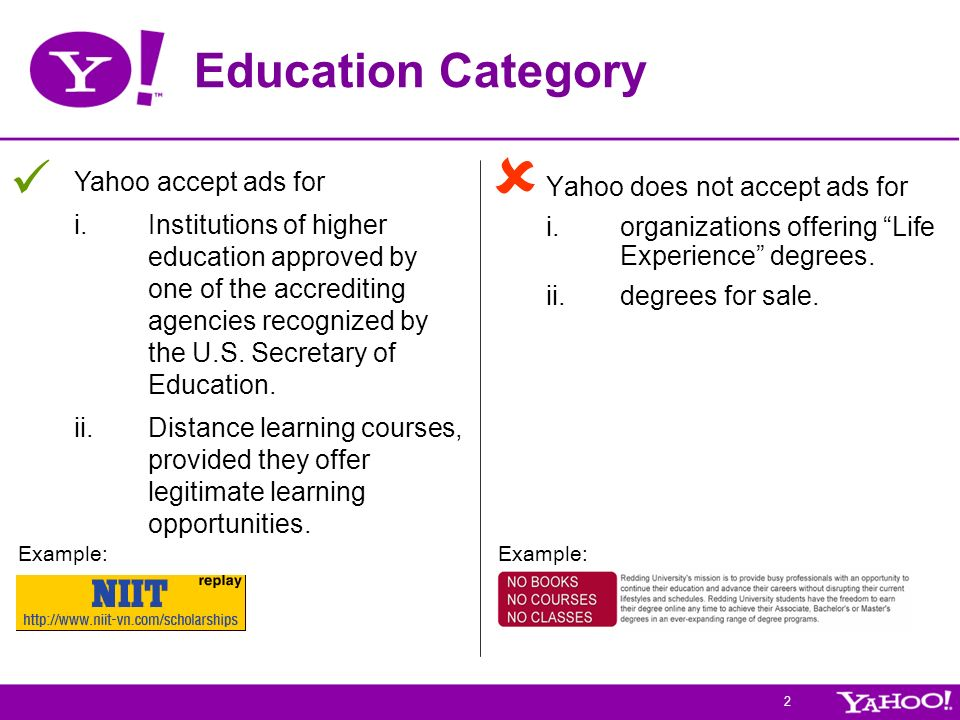 2 Education Category Yahoo does not accept ads for i.organizations offering Life Experience degrees.
