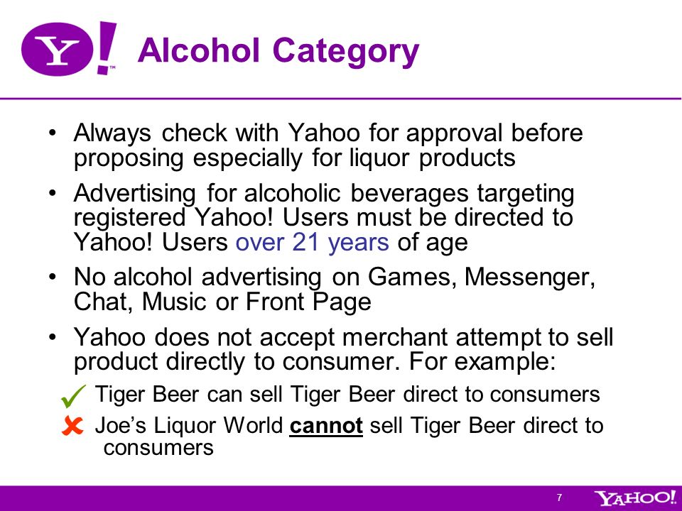 7 Alcohol Category Always check with Yahoo for approval before proposing especially for liquor products Advertising for alcoholic beverages targeting registered Yahoo.