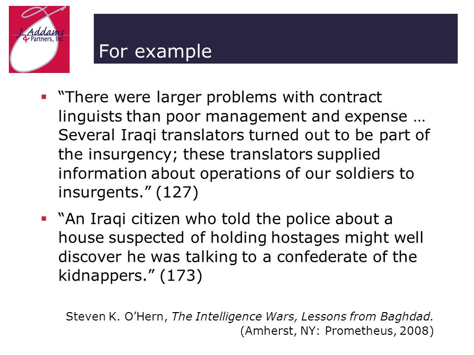 For example There were larger problems with contract linguists than poor management and expense … Several Iraqi translators turned out to be part of the insurgency; these translators supplied information about operations of our soldiers to insurgents.