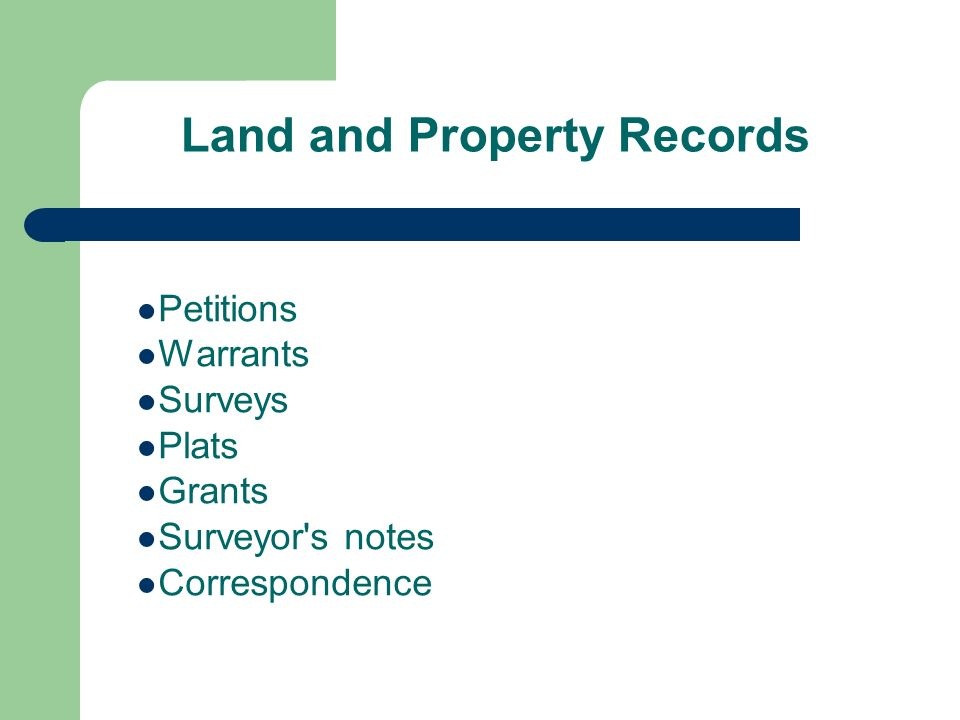 Land and Property Records Petitions Warrants Surveys Plats Grants Surveyor s notes Correspondence