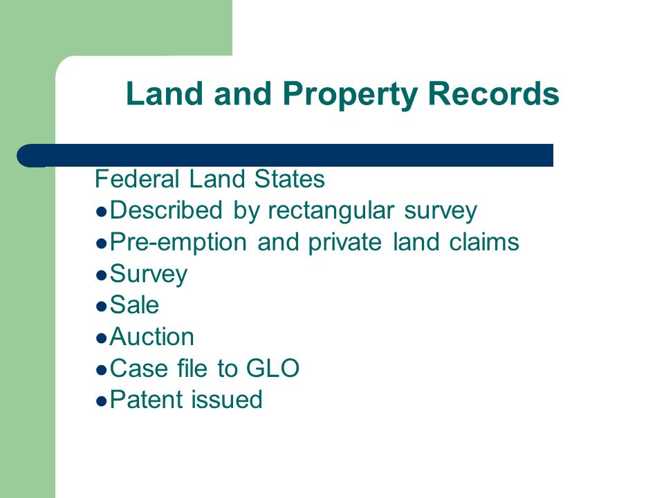 Federal Land States Described by rectangular survey Pre-emption and private land claims Survey Sale Auction Case file to GLO Patent issued