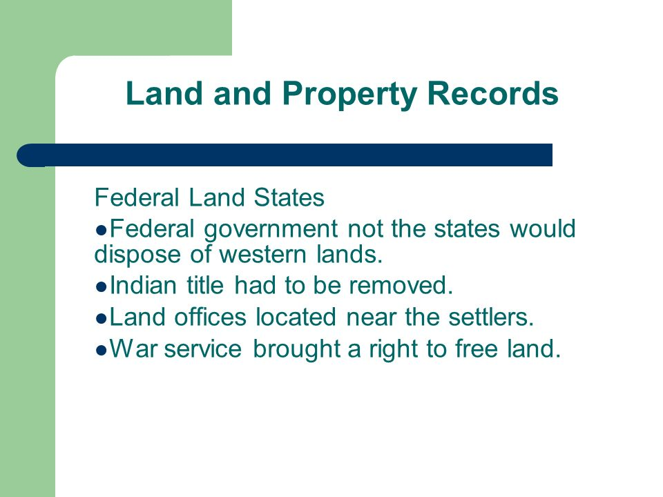 Land and Property Records Federal Land States Federal government not the states would dispose of western lands.