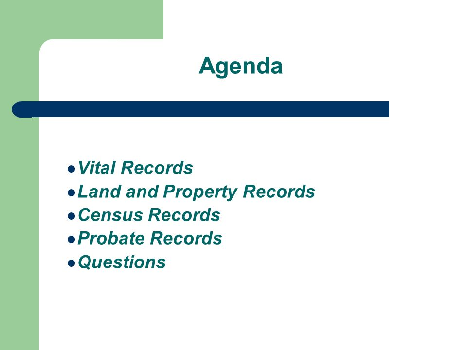 Agenda Vital Records Land and Property Records Census Records Probate Records Questions