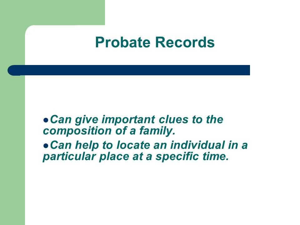 Probate Records Can give important clues to the composition of a family.