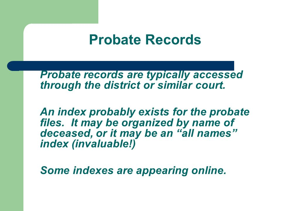 Probate Records Probate records are typically accessed through the district or similar court.