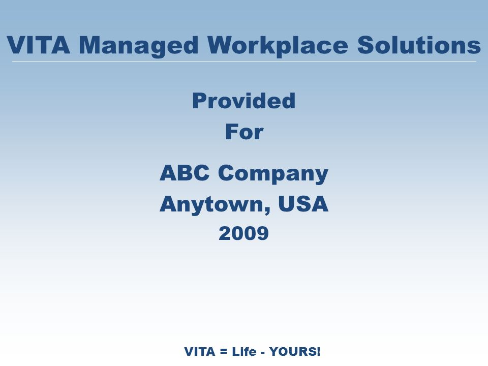 VITA = Life - YOURS! VITA Managed Workplace Solutions Provided For ABC Company Anytown, USA 2009