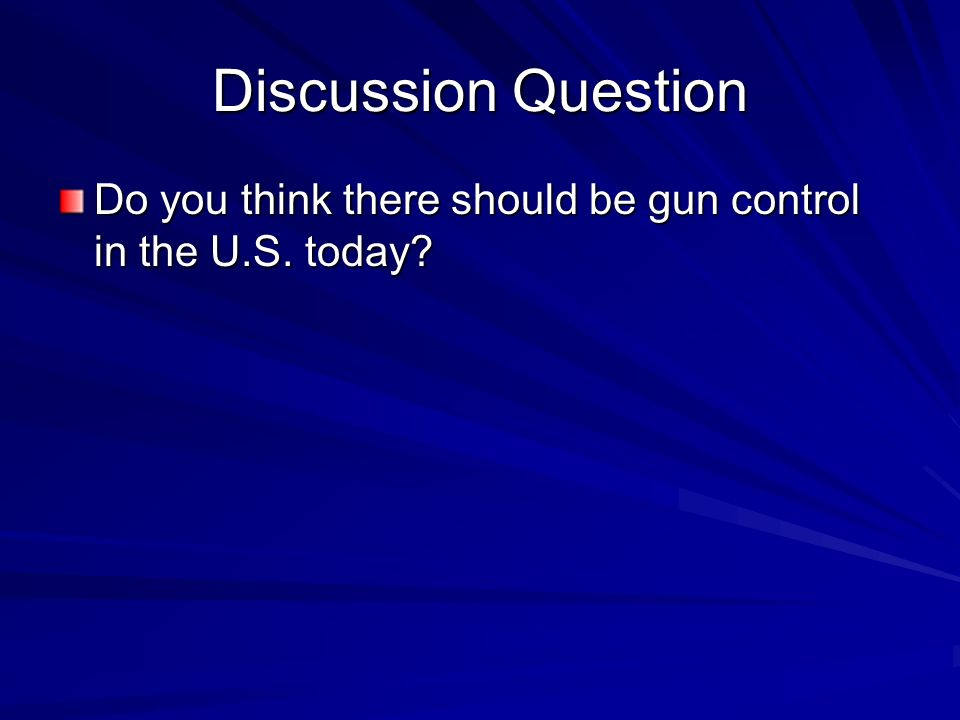 Discussion Question Do you think there should be gun control in the U.S. today