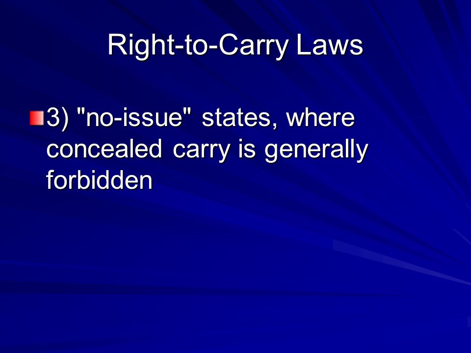 Right-to-Carry Laws 3) no-issue states, where concealed carry is generally forbidden