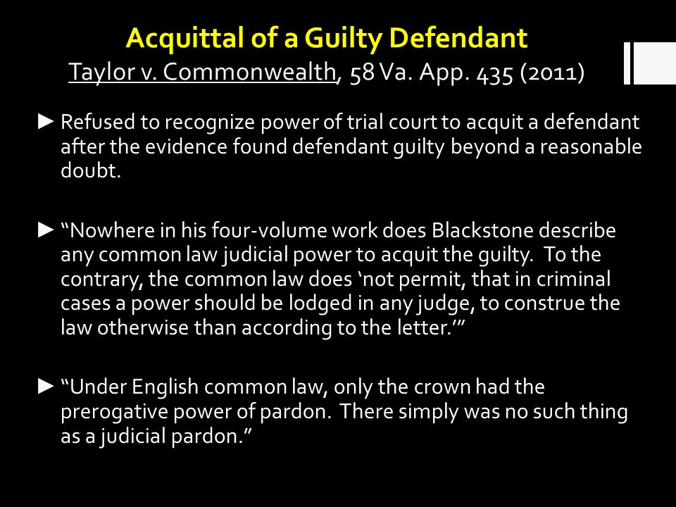 Acquittal of a Guilty Defendant Taylor v. Commonwealth, 58 Va.