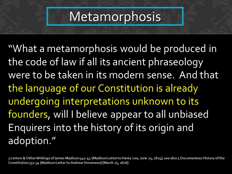 What a metamorphosis would be produced in the code of law if all its ancient phraseology were to be taken in its modern sense.
