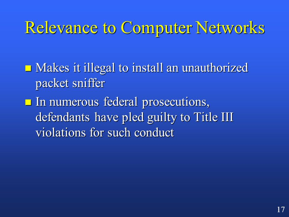 16 Penalties n Criminal penalties (five-year felony) [§ 2511(4)] »exception for first offense, wireless comms.