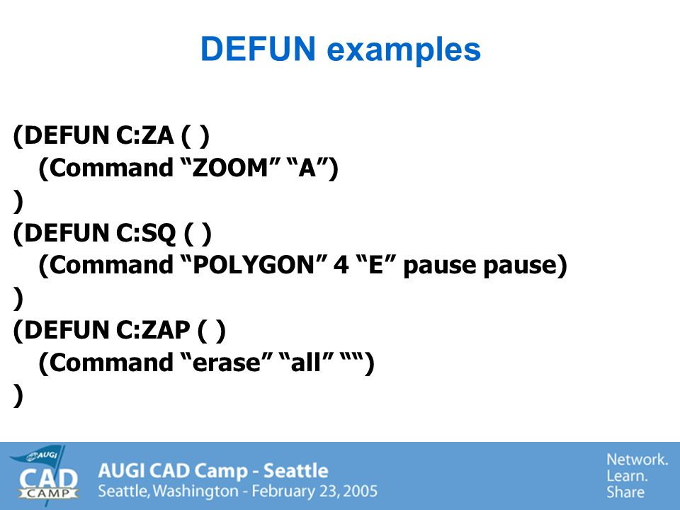 DEFUN is the function C: indicates the function will be an AutoCAD command ( ) indicates no local variables and no arguments (well get to that another time!) Anatomy of DEFUN