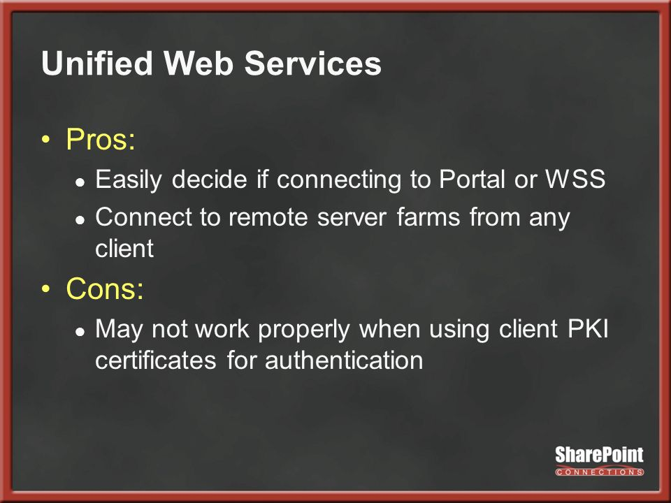 Unified Web Services Pros: Easily decide if connecting to Portal or WSS Connect to remote server farms from any client Cons: May not work properly when using client PKI certificates for authentication