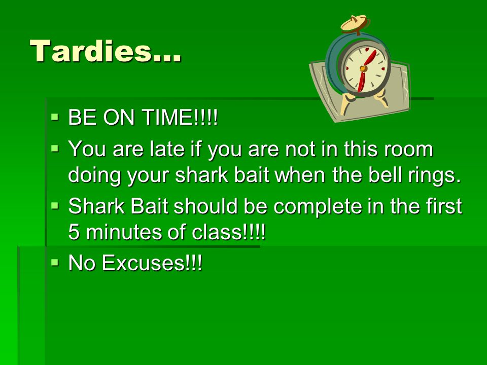 Tardies… BE ON TIME!!!. BE ON TIME!!!.