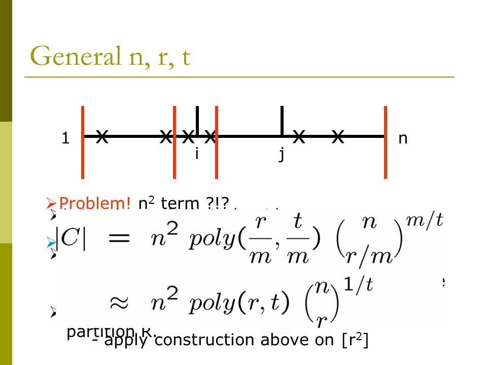 General n, r, t 1n Let m be such that r/m, t/m << n For every interval [i, j], form an exclusive set system with n = j-i+1, r = r/m, t = t/m Given a set R, find intervals which evenly partition R.